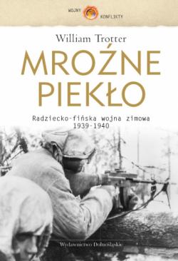 Mroźne piekło. Radziecko-finska wojna zimowa 1939-1940