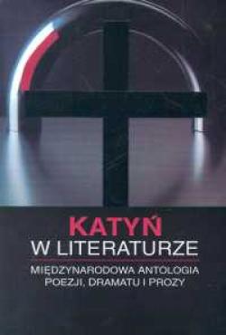 Katyń w literaturze. Międzynarodowa antologia poezji, dramatu i prozy