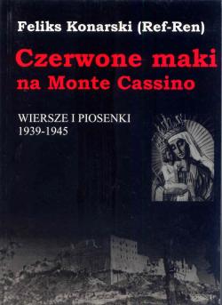 Czerwone maki na Monte Cassino. Wiersze i piosenki 1939-1945,