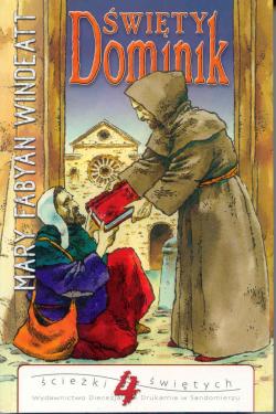 Święty Dominik. Kaznodzieja różańcowy i założyciel zakonu dominikanów