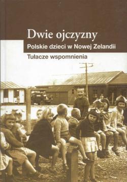 Dwie ojczyzny – polskie dzieci w Nowej Zelandii. Tułacze wspomnienia