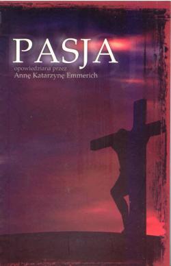 Pasja – opowiedziana przez Annę Katarzynę Emmerich