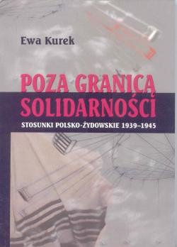 Poza granicą solidarności – stosunki polsko-żydowskie 1939-1945