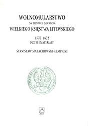 Wolnomularstwo na ziemiach dawnego Wielkiego Księstwa Litewskiego 1776 - 1822. Dzieje i materiały.