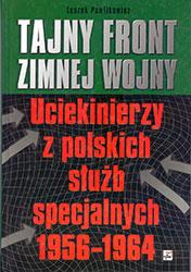 Tajny front zimnej wojny. Uciekinierzy z polskich służb specjalnych PRL 1956–1964