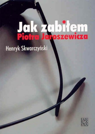 Jak zabiłem Piotra Jaroszewicza