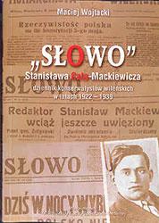 'Słowo' Stanisława Cata-Mackiewicza. Dziennik konserwatystów wileńskich w latach 1922 - 1939