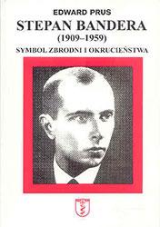 Stepan Bandera (1909-1959). Symbol zbrodni i okrucieństwa
