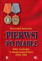 Pierwsi po diable. Elity sowieckie w okupowanej Polsce 1939–1941 (Białostocczyzna, Nowogródczyzna, Polesie, Wileńszczyzna)