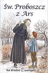 Św. Proboszcz z Ars. Na drodze Ewangelii