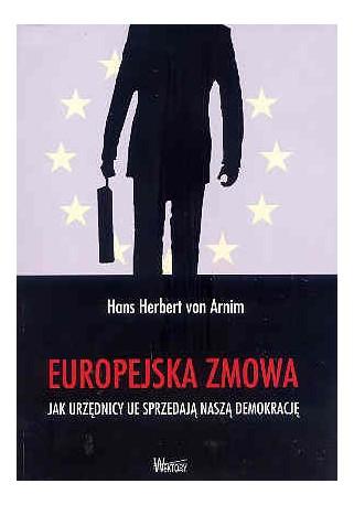 Europejska zmowa. Jak urzędnicy UE sprzedają naszą demokrację