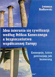 Idea ścierania się cywilizacji według Feliksa Konecznego a bezpieczeństwo współczesnej Europy
