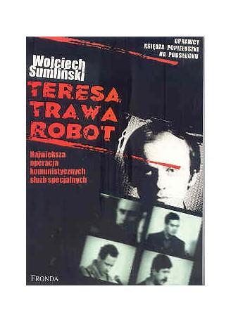 Teresa, Trawa, Robot. Największa operacja komunistycznych służb specjalnych