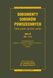 Dokumenty Soborów Powszechnych, tom II (869-1312) Konstantynopol IV, Lateran I, Lateran II, Lateran III, Lateran IV, Lyon I, Lyo