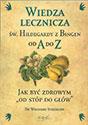 """Wiedza lecznicza św. Hildegardy z Bingen od A do Z. Jak być zdrowym """"od stóp do głów"""""""