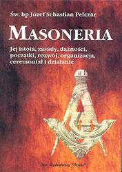 Masoneria. Jej istota, zasady, dążności, początki, organizacja, ceremoniał i działanie