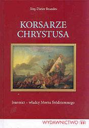 Korsarze Chrystusa. Joannici – władcy Morza Śródziemnego