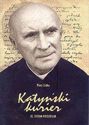 Katyński kurier. Ks. Stefan Niedzielak