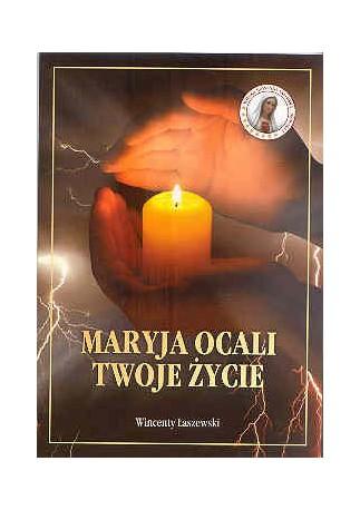 Maryja ocali twoje życie