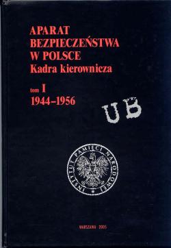 Aparat bezpieczeństwa w Polsce. Kadra kierownicza, tom I 1944 - 1956