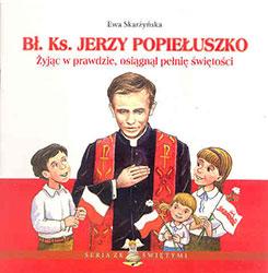 Bł. Ks. Jerzy Popiełuszko. Żyjąc w prawdzie osiągnął pełnię świętości