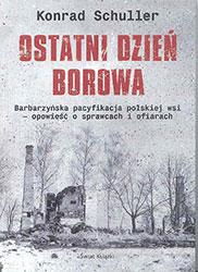 Ostatni dzień Borowa. Barbarzyńska pacyfikacja polskiej wsi – opowieść o sprawcach i ofiarach