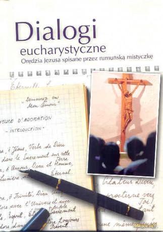 Dialogi eucharystyczne. Orędzia Jezusa spisane przez rumuńską mistyczkę