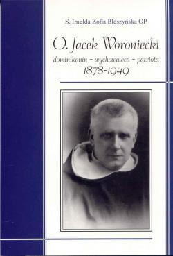 O. Jacek Woroniecki. Dominikanin - Wychowawca - Patriota