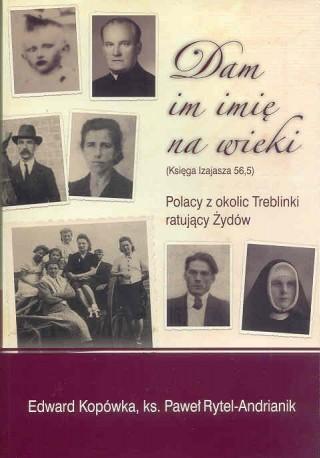 Dam im imię na wieki. Polacy z okolic Treblinki ratujący Żydów