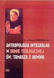 Antropologia integralna w Sumie teologicznej św. Tomasza z Akwinu