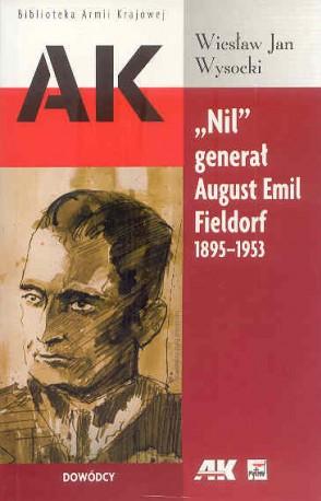 """""""Nil"""" generał August Emil Fieldorf 1895-1953"""