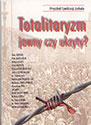 """Totalitaryzm jawny czy ukryty. Materiały z sympozjum z cyklu """"Przyszłość cywilizacji Zachodu"""""""