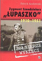 """Zygmunt Szendzielarz """"Łupaszko"""". 1910–1951"""