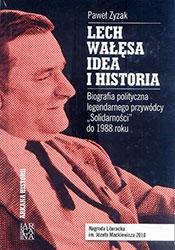 """Lech Wałęsa - idea i historia. Biografia polityczna legendarnego przywódcy """"Solidarności"""" do 1988 roku"""