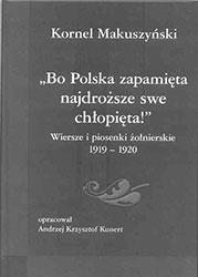 """""""Bo Polska zapamięta najdroższe swe chłopięta!"""" Wiersze i piosenki żołnierskie 1919-1920"""