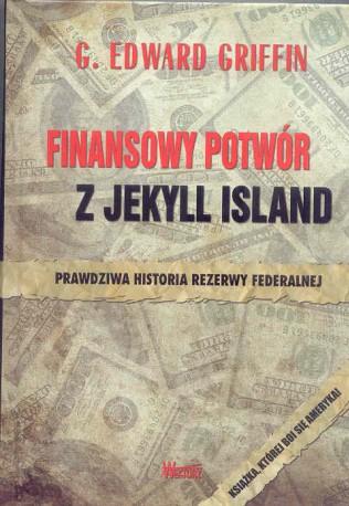 Finansowy potwór z Jekyll Island. Prawdziwa historia rezerwy federalnej