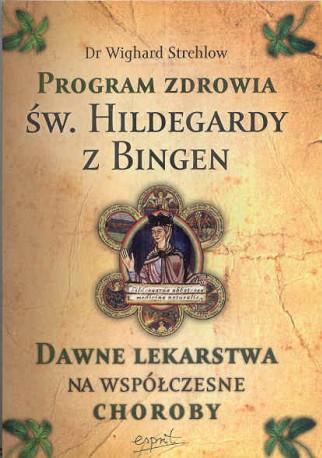 Program zdrowia św. Hildegardy z Bingen. Dawne lekarstwa na współczesne choroby
