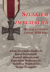 Szlakiem Zwycięstwa. Relacje literatów z wojny 1920 roku