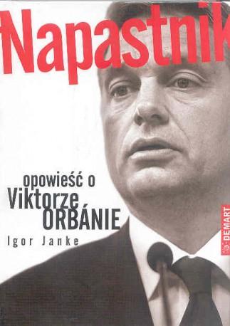 Napastnik. Opowieść o Viktorze Orbanie