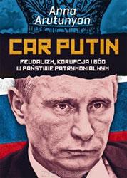 Car Putin. Feudalizm, korupcja i Bóg w państwie patrymonialnym