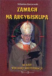 Zamach na arcybiskupa. Kulisy wielkiej mistyfikacji (abp Stanisław Wielgus)