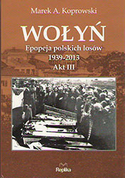 Wołyń. Epopeja polskich losów 1939-2013. Akt III