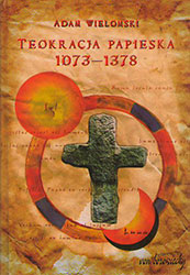 Teokracja papieska 1073-1378. Myśl polityczna papieży, papalistów i ich przeciwników
