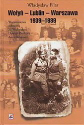 Wołyń – Lublin -Warszawa 1939-1989. Wspomnienia żołnierza 27. Wołyńskiej Dywizji Piechoty Armii Krajowej