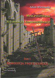 Myśl polityczna Reformacji i Kontrreformacji. Tom I. Rewolucja protestancka