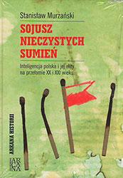 Sojusz nieczystych sumień. Inteligencja polska i jej elity na przełomie XX i XXI wieku