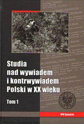 Studia nad wywiadem i kontrwywiadem Polski w XX wieku, IPN tom I,