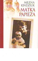 Matka papieża. Poruszająca opowieść o Emilii Wojtyłowej