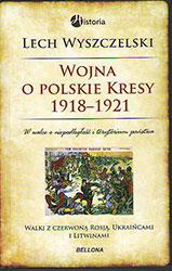 Wojna o polskie Kresy 1918-1921