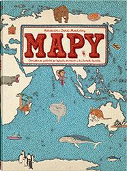 Mapy. Obrazkowa podróż po lądach, morzach i kulturach świata